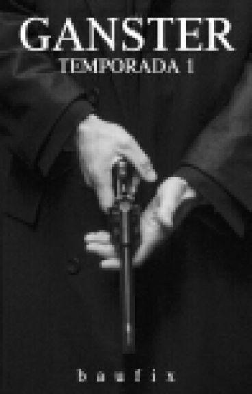 G A N S T E R | Mario Bautista | Temp. 1