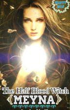 The Half Blood Witch (Meyna) by jasmineshine18