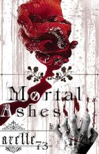 Mortal Ashes (Book II) by Axelle73