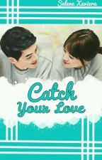 Catch Your Love by RefindaAulia