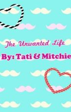 The Unwanted Life by mitchie_and_tati