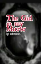 The Girl In My Mirror by bella18haha