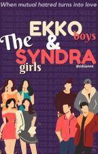 The Ekko Boys and The Syndra Girls (JD)(AD)(LQ)(KN) (B1-B2) #WATTYS2017 by MissEdsz
