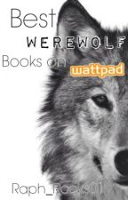 Best WereWolf books on Wattpad by Raph_rocks01