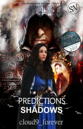 Predictions Of The Shadows (Book 1) | On Hold  by cloud9_forever