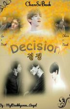Decision  by MylBaekhyuneeAngel