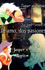 Un Amo, dos pasiones. (Jasper x Lapis ,Jasper x Peridot, Lasperdot) by IngridSerranoWolf