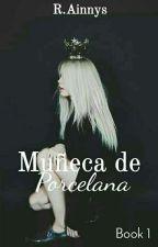 Muñeca De Porcelana ✴Book 1✴ by R_Ainnys