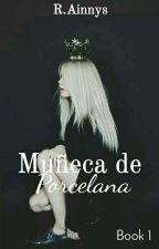 Muñeca De Porcelana ✴Book 1✴ by R_Ainnys