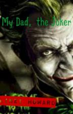 My Dad, the Joker (A Batman fanfic) by CreativeBlossom1