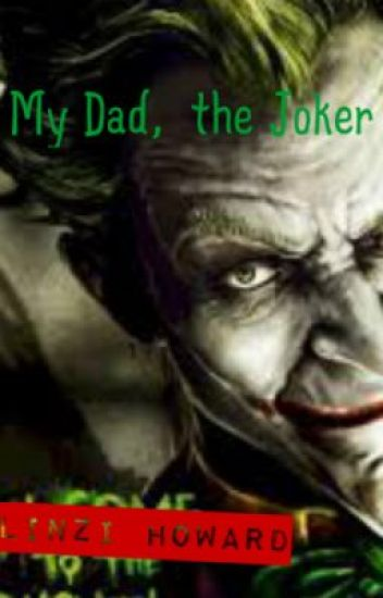 My Dad, the Joker (A Batman fanfic)