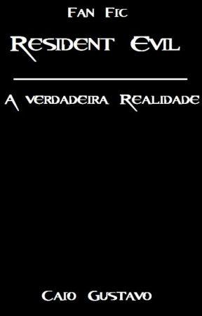 Resident Evil - A Verdadeira Realidade by saintcaio