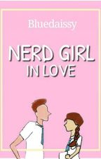 Nerd Girl In Love [REVISI] / Complete by bluedaissy