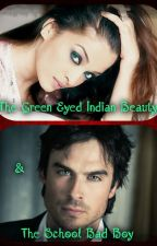 The Green Eyed Indian Beauty & The School Bad Boy by RomanceAddict_Minnie