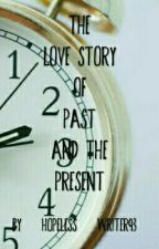 The Lovestory Of PAST And PRESENT by Omegaismyname
