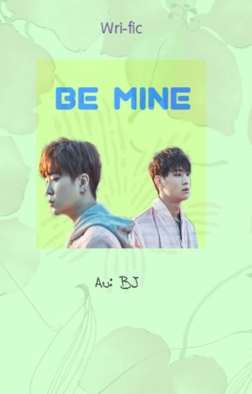 [Wri-fic] [2Jae] BE MINE