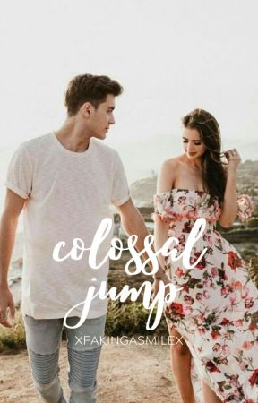 Colossal Jump | Book Two ✔ by xFakingaSmilex