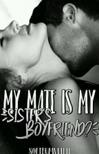 My Mate is My Sister's Boyfriend? (under editing/rewriting process) by softbumvlebee