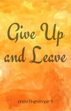 Give Up and Leave (Montenegro and Fabregas Series #1) by thesmartboy