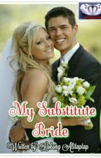 My Substitute Bride by lokongalitaptap08
