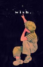 wish.  by ihateseriana