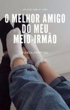 O Melhor Amigo Do Meu Meio Irmão {EM REVISÃO} by Bianca-Ferreira