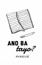 Ano ba tayo? [Short Story] by xvague