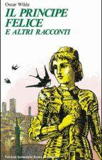 Il Principe Felice e altri racconti... by chiaratotaro58