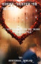 Choose: Hunter or Blake?  ( A Hunter Rowland and Blake Gray fanfiction! ) by hunterbae_rowland