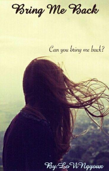 Bring me back  |Completed|