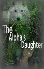 The Alphas Daughter by khloe2346