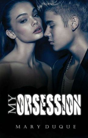 My Obsession - Fanfic Sobre Justin Bieber  by Mary_Duque