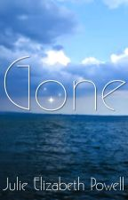 Gone - first chapter by JulieElizabethPowell
