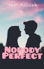 Nobody Perfect by NurAzizah116