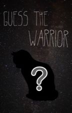 Guess The Warrior by SkyClanWarriors