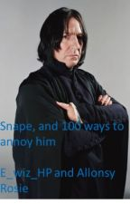Snape, and 100 ways to annoy him by E_wiz_HP