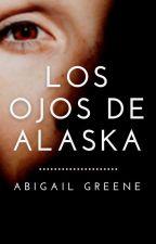 Los ojos de Alaska by AbbyMrsMalik