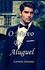 O Noivo De Aluguel . by LorranaSantanaWellin