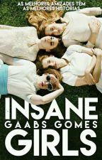 Insane Girls  by GaabsGomes