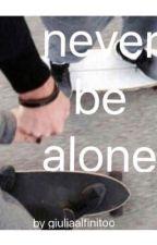 Never be alone by giuliaalfinitoo