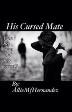 His Cursed Mate ✔️ by AllieMfHernandez