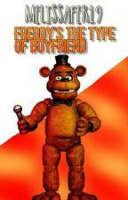 Freddy's the type of boyfriend[FNaF] [#Wattys2016] by MelissaFer19