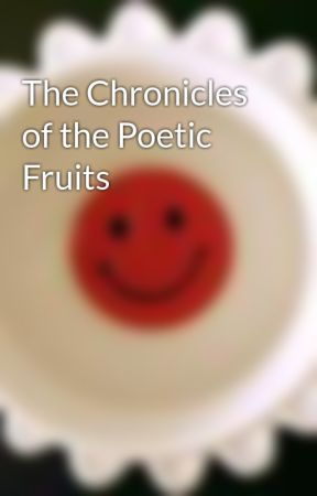 The Chronicles of the Poetic Fruits by SmilieGirl