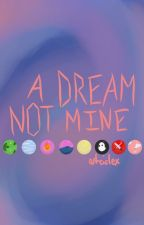 A Dream Not Mine by miapr12