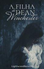 A Filha de Dean Winchester by LightwoodBane28