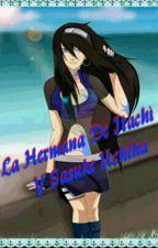 La Hermana De Itachi Y Sasuke Uchiha [NARUTO] by AlondrithaNekoXD