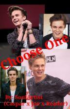 Choose One (Joe sugg x Caspar Lee x Reader) by Soulartist