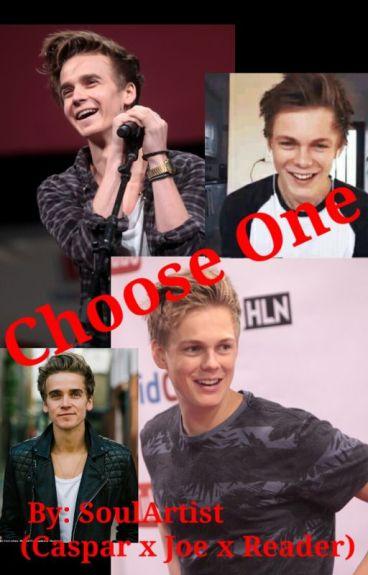 Choose One (Joe sugg x Caspar Lee x Reader)