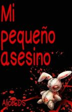 Mi pequeño asesino by AliceCDS