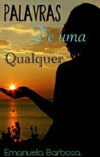 Palavras De Uma Qualquer. by Emanuela_Barbosa04